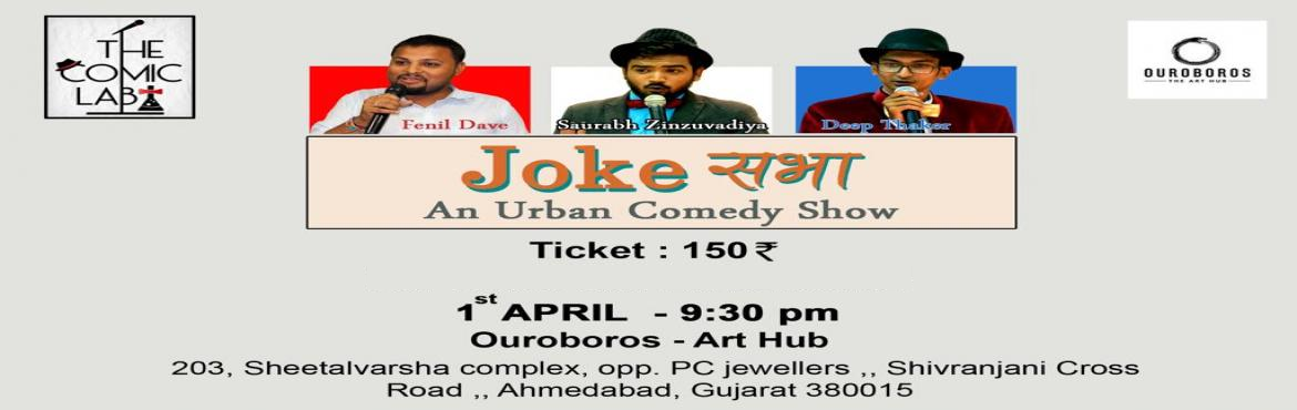 Book Online Tickets for Joke Sabha, Ahmedabad.  The Comic Lab Presents *Joke Sabha* an Urban Gujarati Stand up Comedy show  Where best Comedians in circuits will getting in game to make you ROLF.. Expensive Laughter in Cheapest tickets prices
