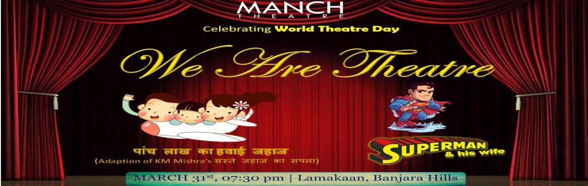 Book Online Tickets for We are Theatre, Hyderabad. We are Theatre is a production of MANCH THEATRE on the Occasion of WORLD THEATRE DAY. This Production includes a hindi comedy play, PANCH LAKH KA HAWAYI JAHAAJ and an English play Superman & his wife. PANCH LAKH KA HAWAYI JAHAAJ is an Adapti