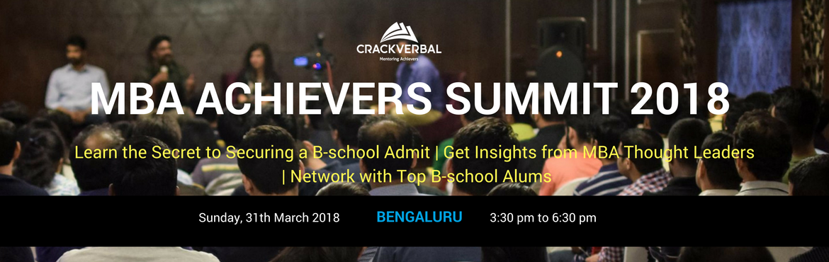 Book Online Tickets for MBA Achievers Summit 2018 Bangalore, Bengaluru. The MBA Summit is an annual event conducted by CrackVerbal to serve as a catalyst for your MBA journey.Through this event, we connect you with MBA aspirants, industry experts and successful students with Top B-school admits, to help you build the rel