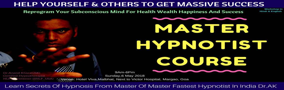 Book Online Tickets for Become Master Hypnotist Workshop, Goa. Master Hypnotist Workshop (Includes Self Hypnosis + Hetro Hypnosis+Stage Hypnosis) HYPNOSIS is a powerful and natural ability available to everyone; easy to learn and use. On this stimulating weekend you will learn the most powerful tool for achievin