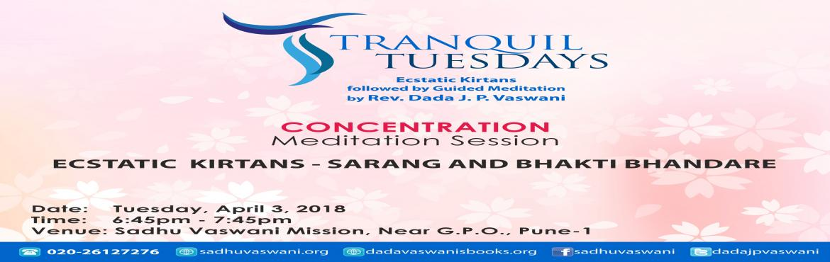 Book Online Tickets for Meditation on Concentration at Tranquil , Pune. A program of ecstatic chants by singers Sarang & Bhakti Bhandare followed by Rev. Dada J.P. Vaswani\'s guided meditation on Concentration at Tranquil Tuesdays on April 3, 2018. Starts from 6.45 PM to 7.45 PM at Pune Mission. Non Entry Fees. All a