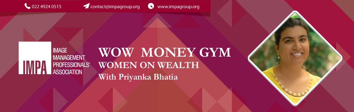 Book Online Tickets for WOW  Money Gym - Women on Wealth, Gurugram. Ways to creating wealth and financial independence With Priyanka Bhatia   Priyanka started Women On Wealth for women who are passionate about getting their money life in order, and are willing to make major life changes to have their money life
