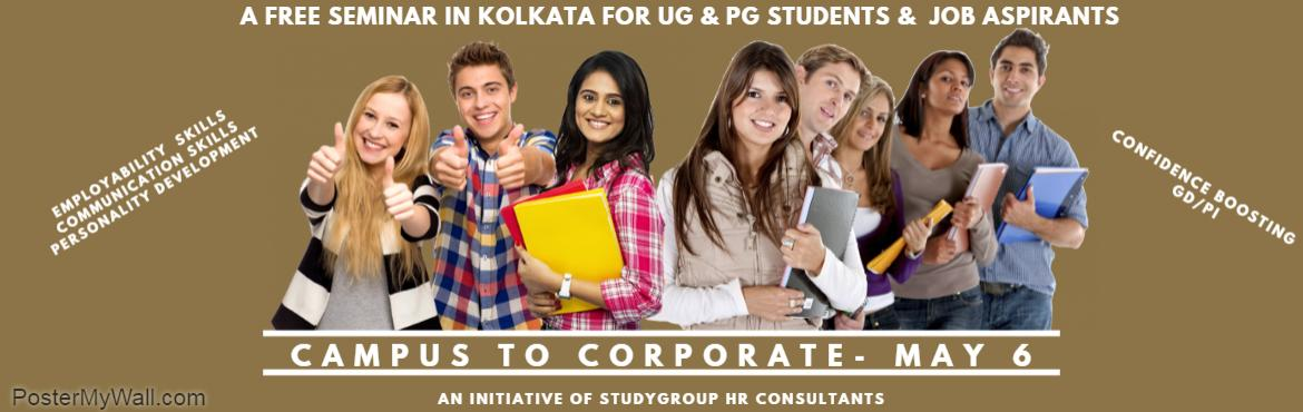 Book Online Tickets for Campus to Corporate Santoshpur, Kolkata. A Free Seminar for Young Adults , the Under Graduates & Post Graduate Students and the Job Aspirants.  Introductory Session : PERSONALITY DEVELOPMENT  CONFIDENCE BOOSTING COMMUNICATION SKLLS GD/PI IF YOU ARE INTERESTED TO JOIN , DO
