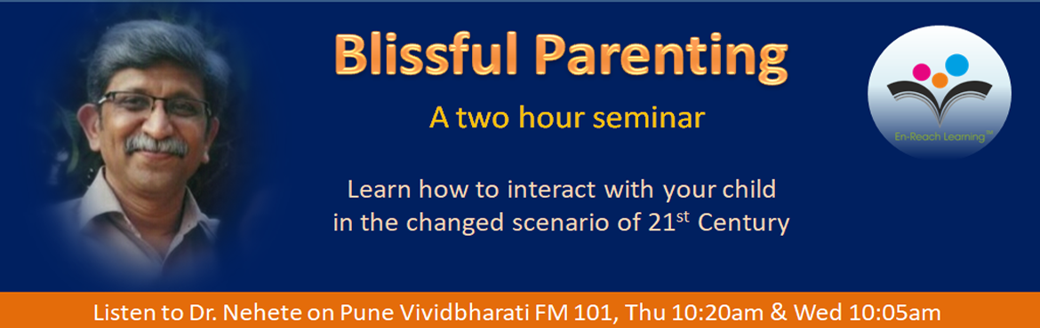Book Online Tickets for Blissful Parenting, Pune. A Free two hour Seminar:  to gain scientific knowledge & outlook towards better child development  How the Brain and emotions develop The child's Developmental stages What happens during each stage Stage appropriate parental app