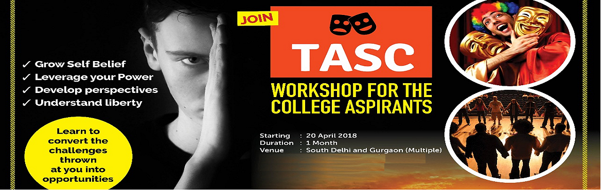 Book Online Tickets for TASC THEATRE WORKSHOP, Delhi.  Having completed your 12th exams, are you already thinking about the life in college? Are you excited? Or are you anxious? With all the opportunities coming your way – the freedom, new social circles, new teaching systems - are you prepar