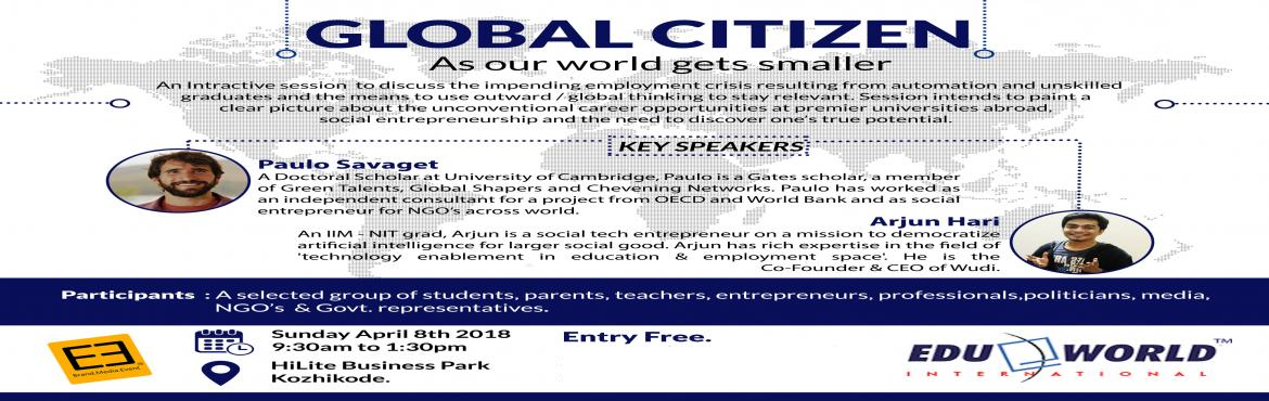 Book Online Tickets for Global Citizen - as our world gets small, Pantheeram.  Global Citizen - as our world gets smaller- An interactive session to discuss the impending unemployment crisis resulting from automation and unskilled graduates and the means to use outward/global thinking to stay relevant. Session intends to