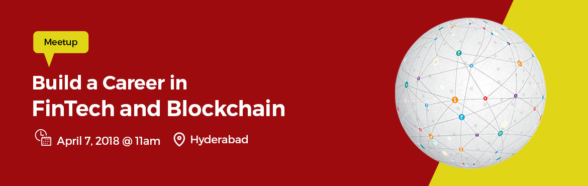 Book Online Tickets for Build a Career in FinTech and Blockchain, Hyderabad. FinTech and Blockchain technologies are transforming various industries the world over. Traditional organisations are seeking to reinvent themselves with innovative applications. The demand for these technologies is growing so fast that it\'s hard to
