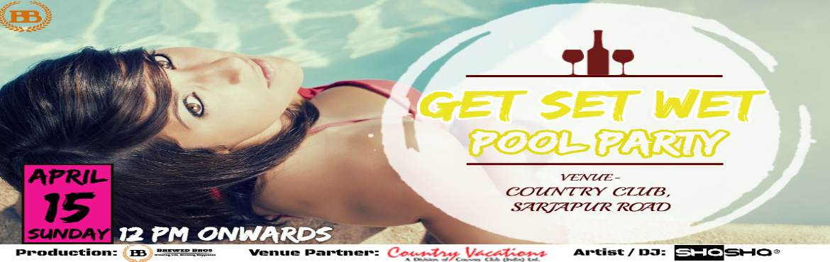 Book Online Tickets for Get Set Wet Pool Party, Bengaluru. Let\'s be cool and hang out by the pool. Let\'s sip margaritas and enjoy the Get Set Wet Pool Party, Summer is here, so let\'s have some fun on Sunday, April 15th at 12 p.m.    Ticket Includes:   Pool Acce