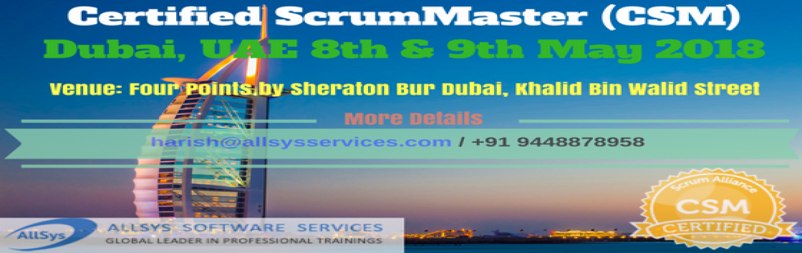 Book Online Tickets for Certified ScrumMaster (CSM) Training in , Dubai. Greetings from AllSys!Looking for CSM Training course? Our Certified Scrum Master Certification course in Dubai provides massive knowledge for your career growth and helps with better opportunity! About Course: In our interactive and hands on Scrum M