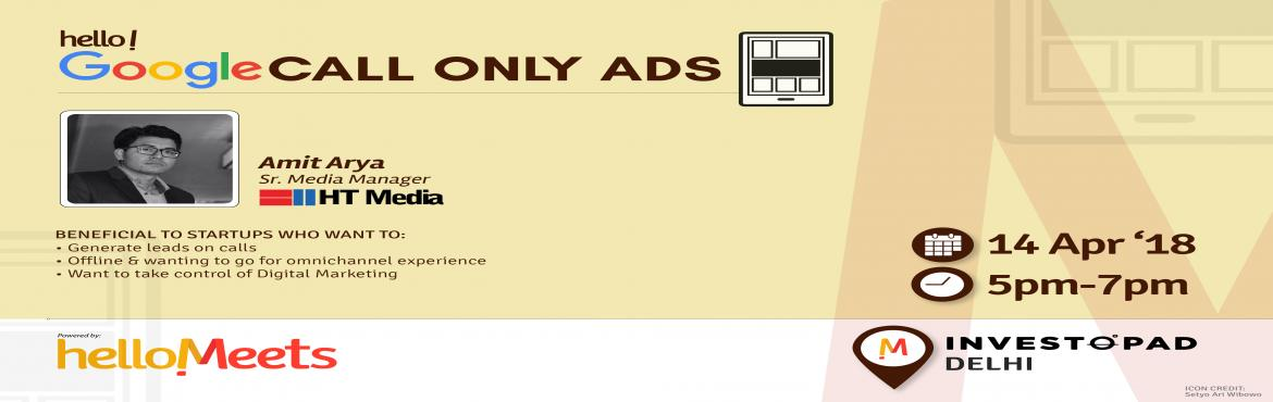 Book Online Tickets for Google Call Only Ads, New Delhi.       About the Speaker: Amit Arya, Sr. Media Manager at HT Media Ltd   What will be discussed?  Where such ads work Categories benefiting from this Metrics to follow Case Studies in Real Estate, Auto & Retail FAQs  This will be be