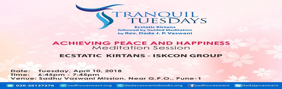 Book Online Tickets for Peace and Happiness at Tranquil Tuesdays, Pune. TRANQUIL TUESDAYS program of kirtan performance by the group from ISKCON and Rev. Dada J.P. Vaswani\'s guided meditation session on Peace & Happiness. No Entry Fee. All are welcome