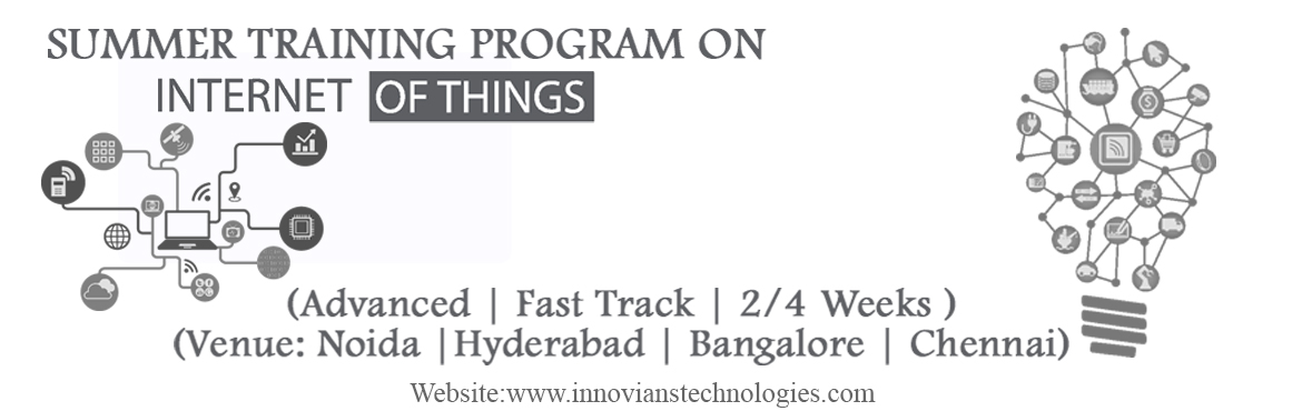 Book Online Tickets for Summer Training on IoT-Internet of Thing, Bengaluru.  Innovians TechnologiesPresents 2 Weeks /4 Weeks Advanced Fast Track Summer Training on IoT- Internet of Things. India's first extensive core technical course on IoT for Students.   Training Highlights: