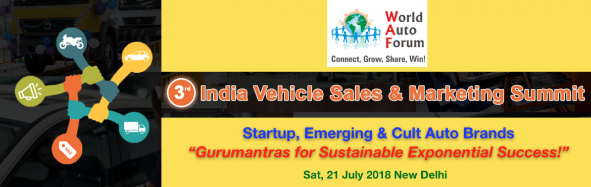 Book Online Tickets for 3rd IVSMS - India Vehicle Sales and Mark, New Delhi.    About The Event  World Auto Forum connected the Auto Industry in 125 Countries.  Every Year WAF gets together the Automotive Mktg & Sales Eco System in a Hall for a day!   Who shall power the 3rd IVSMS?  1.Sales & Marke