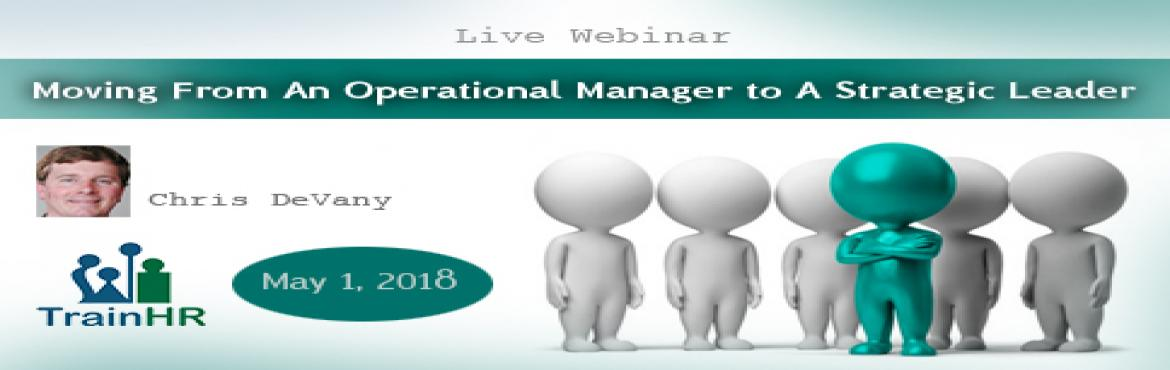 Book Online Tickets for Moving From An Operational Manager to A , Fremont.   The TrainHR webinar is approved by HRCI and SHRM Recertification Provider.     Overview:   Gain the insights and skills to know where your business stands today and where it\'s heading tomorrow. In today\'s unpredictable business environm