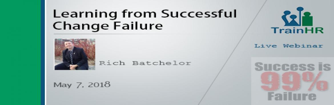 Book Online Tickets for Learning from Successful Change Failure, Fremont.   The TrainHR webinar is approved by HRCI and SHRM Recertification Provider.     Overview:   This webinar will open up the wounds of failed change and the wild statistics that have entered into folklore regarding change failure rates. Using