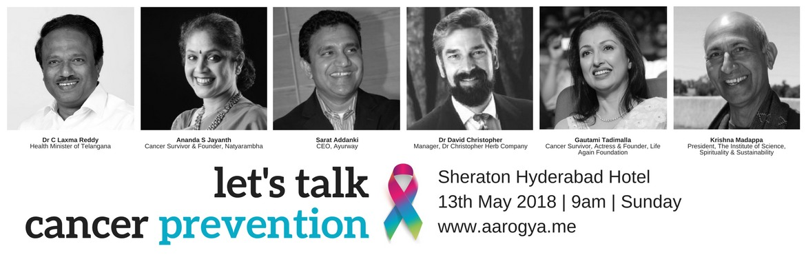 "Book Online Tickets for Aarogya Today - Cancer Prevention Confer, Hyderabad.              AAROGYA is a Sanskrit word meaning the wellness of one's mind, body and soul. This conference was born from a need to create awareness around cancer and help people understand that there's a way around the ""C - wor"