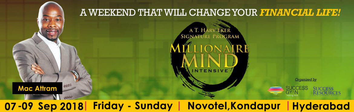 Book Online Tickets for Millionaire Mind Intensive, Hyderabad - , Hyderabad. DID YOU KNOW? Most peopleNEVERbecome financiallySUCCESSFULand go throughLIFEnever knowingWHY They remain blissfully ignorant about their financial future, keep on working & hope they have saved enough to retire