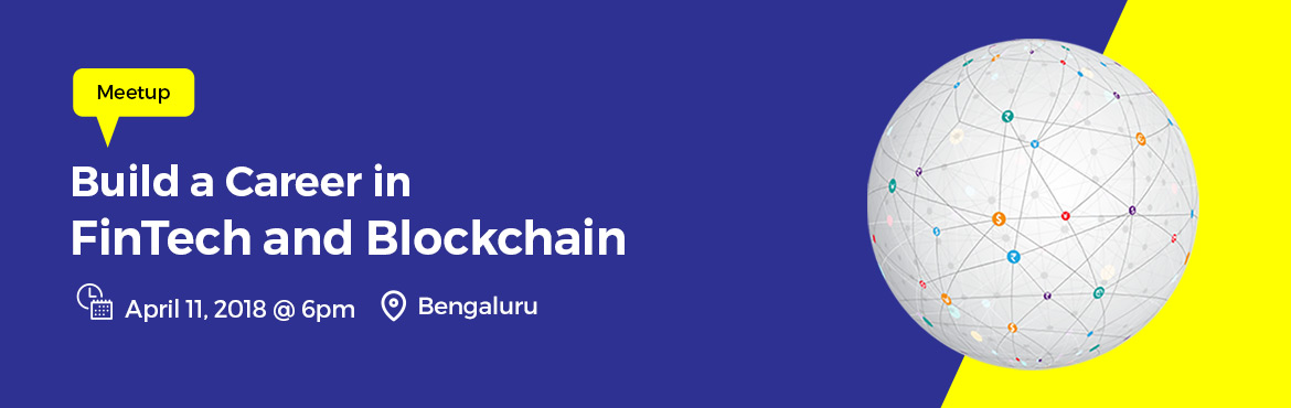 Book Online Tickets for Build a Career in FinTech and Blockchain, Bengaluru. FinTech and Blockchain technologies are transforming various industries the world over. Traditional organisations are seeking to reinvent themselves with innovative applications. The demand for these technologies is growing so fast that it\'s hard to