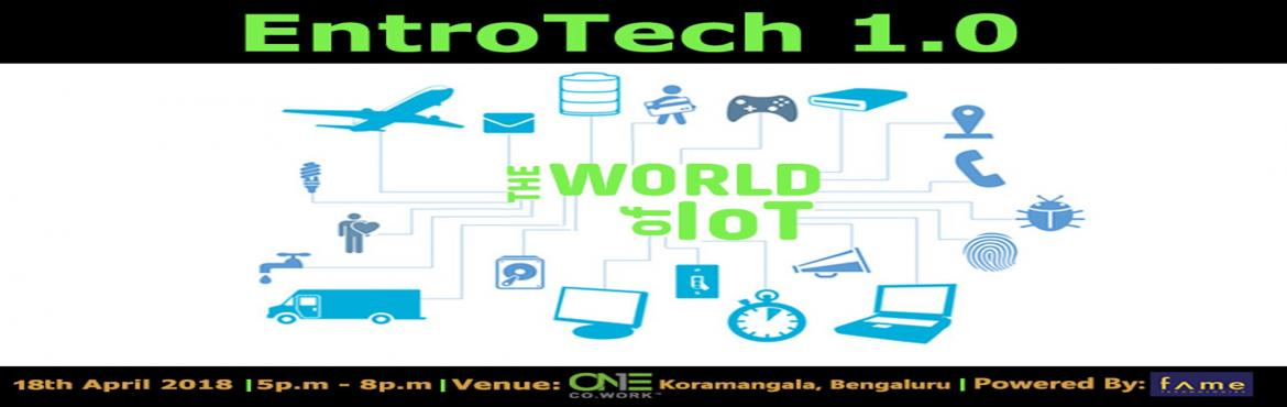 Book Online Tickets for Entrotech 1.0-  the World of IoT, Bengaluru.   Everybody talks about the Internet of Things, the IoT… but how is the IoT actually going to change our lives?   The Internet of Things is creating a new world, a quantifiable and measureable world, where people and businesses can m