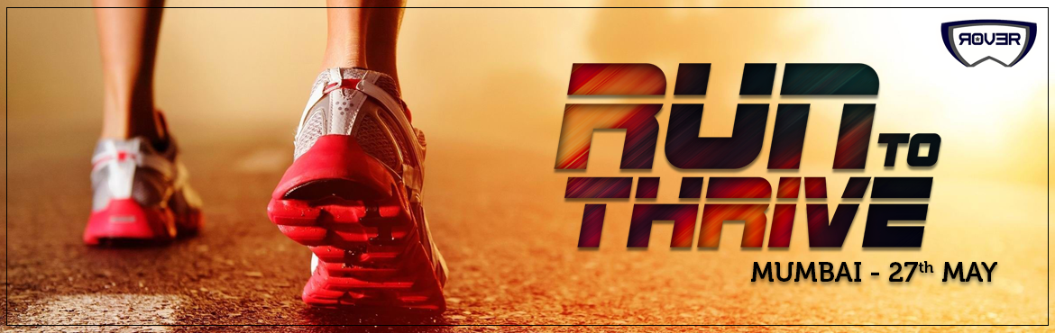 Book Online Tickets for Run To thrive(Mumbai), Mumbai.   We warmly welcome you to the Rover Events presents Run To Thrive, a marathon happening at PAN INDIA LEVEL in several cities. For organising this event we are taging along with an NGO. They will be recieving funding wit