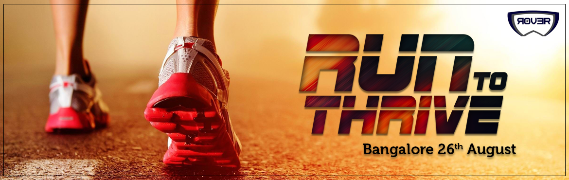 Book Online Tickets for Run To thrive(Bengaluru), Bengaluru.   We warmly welcome you to the Rover Events presents Run To Thrive, a marathon happening at PAN INDIA LEVEL in several cities. For organising this event we are taging along with an NGO. They will be recieving funding with the