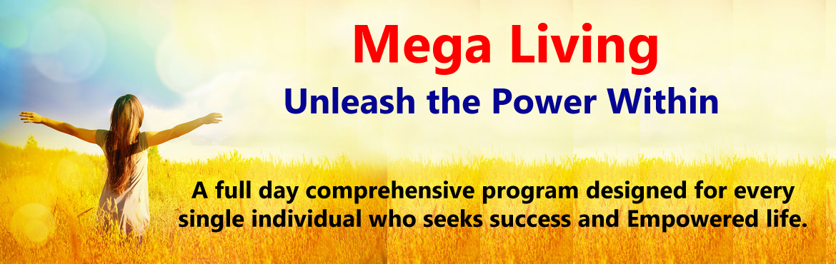 Book Online Tickets for Mega Living-Unleash the Power Within, Mumbai.  Major Benefits of this Workshop:   Eliminate Limiting Beliefs About Yourself   Process Of Decoding Success   Fine Tune Your Destiny with LOA   Alignment of Missing Ingredients   Identification And Road Map to Your Goals   Everyday Creativi