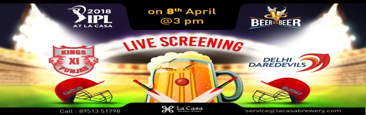 Book Online Tickets for Live Screening of KXIP vs DD at La Casa , Bengaluru. On April 8th, Sunday head out to La Casa Brewery to watch Kings XI take Delhi Daredevils - enjoy live streaming of IPL Matches with amazing Craft Beers.   We also bring 'Beer Vs Beer' challenge wherein you win amazing offers a