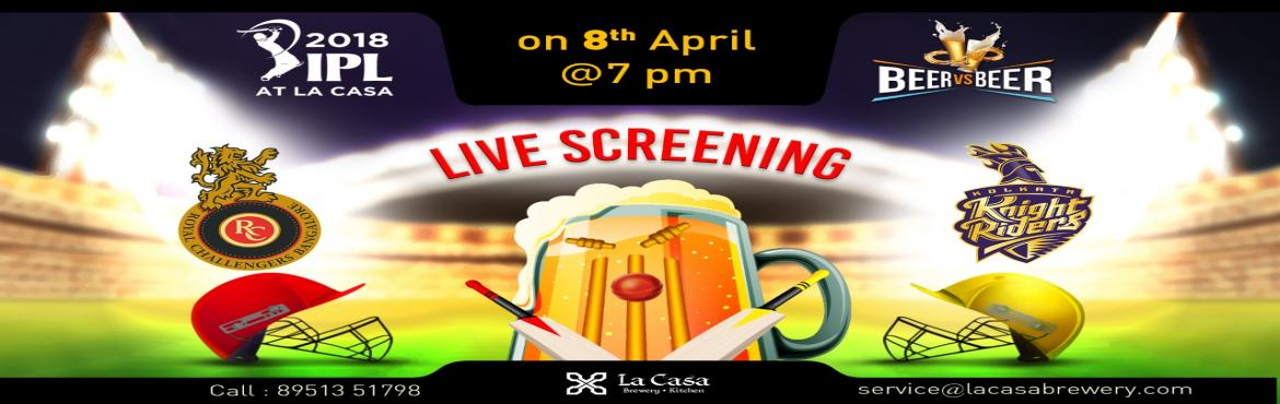Book Online Tickets for Live Screening of RCB vs KKR at La Casa , Bengaluru. On April 8th, Sunday head out to La Casa Brewery to watch Namma Bengalurutake Kolkata Knight Riders- enjoy live streaming of IPL Matches with amazing Craft Beers.    We also bring 'Beer Vs Beer' challen