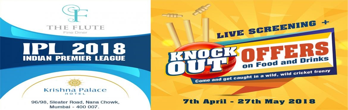Book Online Tickets for IPL KNOCK OUT, Mumbai.  Live IPL Screening + KNOCK OUT Offers At The Flute Fine Diner. All Day Happy Hours Along With Chef\'s New Creations To Make Your IPL Even More Exciting at Krishna Palace Hotel. Reserve Your Seat In Front Of The Giant Screen And C