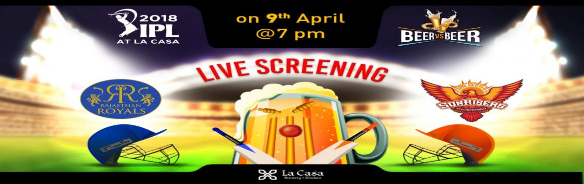Book Online Tickets for Live Screening of RR vs SRH at La Casa B, Bengaluru. On April 9th, head out to La Casa Brewery to watch Rajasthan Royals take Sunrisers Hyderabad - enjoy live streaming of IPL Matches with amazing Craft Beers.       We also bring 'Beer Vs Beer' challenge wherein you