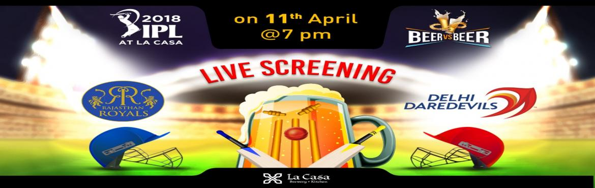 Book Online Tickets for Live Screening of RR vs DD at La Casa Br, Bengaluru.   On April 8th, Sunday head out to La Casa Brewery to watch Kings XI take Delhi Daredevils - enjoy live streaming of IPL Matches with amazing Craft Beers.     We also bring 'Beer Vs Beer' challenge wherein you win amazing o