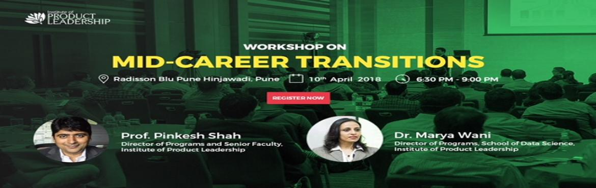 Book Online Tickets for Workshop on Mid Career Transition, Pune. Institute of Product Leadership is hosting its flagship workshop on mid-career transitions in Bangalore. The workshop is tailored for experienced professionals, who aspire to take on leadership roles in organizations by augmenting their product innov