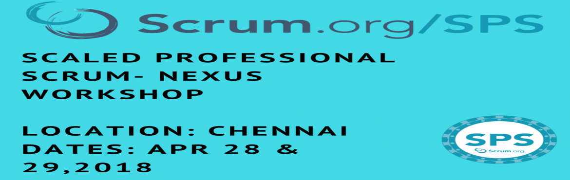 Book Online Tickets for Scaled Professional Scrum- Nexus Worksho, Chennai.   Event Description In this 2-day Scaled Professional Scrum (SPS) workshop, students will simulate a large software development project using the Nexus™ framework. The workshop is delivered using an end-to-end case study where student