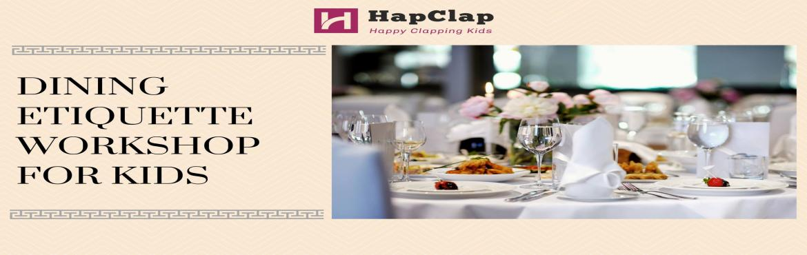 Book Online Tickets for Dining Etiquette Workshop (HapClap), Jaipur.  Dining etiquette are essential for kids and grooming has to start early in childhood days. HapClap is bringing a \'hands-on\' workshop for basic dining etiquettes.Dining Etiquette Workshop• Why is fine dining different? • Greetin