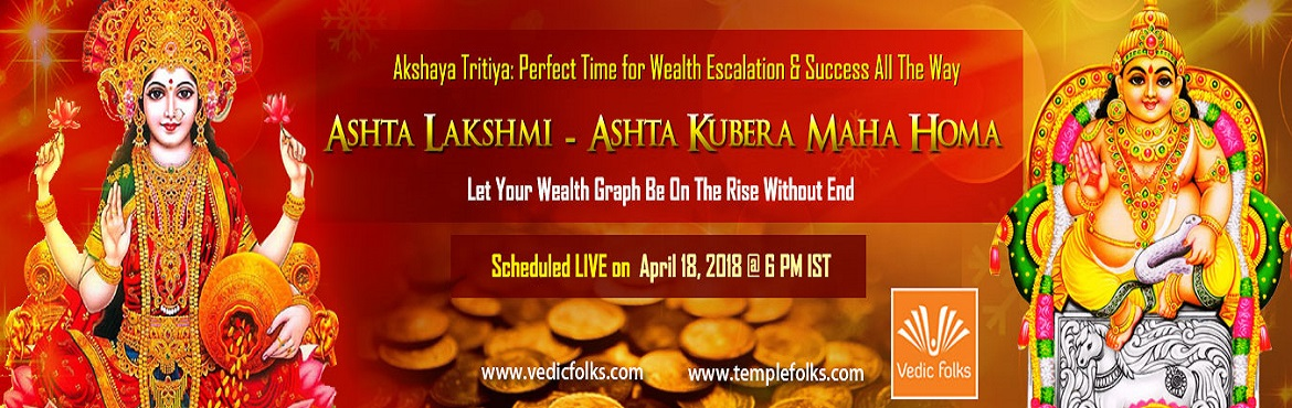Book Online Tickets for Akshaya Tritiya 2018, Chennai.  Let Your Wealth Graph Be On The Rise Without End By This Akshaya Tritiya Special Rituals Akshaya Tritiya: Perfect Time for Wealth Escalation & Success All The Way Ashta Lakshmi & Ashta Kubera Maha Homam Scheduled LIVE on April 18, 2018