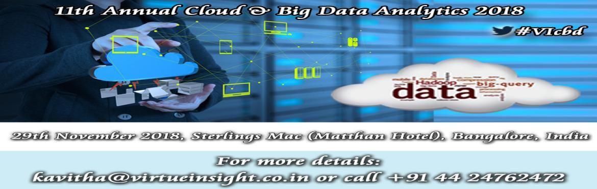 "Book Online Tickets for 11th Annual Cloud and Big Data Analytics, Bangalore.   11th Annual Cloud & Big Data Analytics 2018   29th November 2018, Sterlings Mac (Matthan Hotel), Bangalore, India   ""Convergence of two key technologies""    Virtue Insight is happy to invite you to 11th Annu"