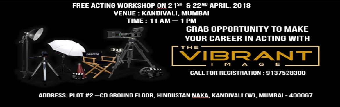 Book Online Tickets for Free Acting Workshop | The Vibrant Image, Mumbai. Free Acting Workshop by Acting Academy The Vibrant Image | Kandivali, Mumbai Free 1 Day Acting Workshop Event On 21st & 22nd April, 2018 "|1170|370|?|831db75a209920b2192568d185c0be66|False|UNLIKELY|0.31040579080581665
