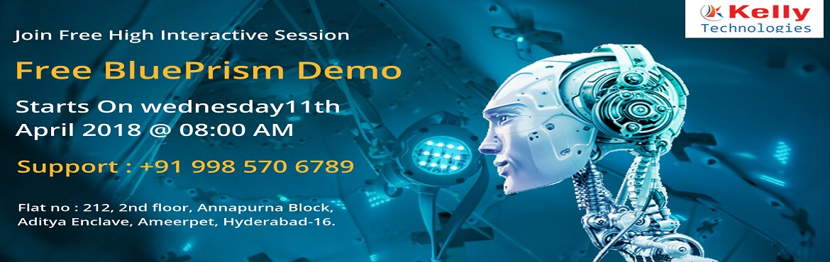 "Book Online Tickets for Kelly Technologies Has Scheduled A Free , Hyderabad. Kelly Technologies Has Scheduled A Free Demo On Blue Prism  In Hyderabad On 11th Apr 2018 @ 8:00 AM.   ""It's Time To Attend The Best Demo On Blue Prism Attended By Industry Experts At Kelly Technologies  On This Wednesday A"