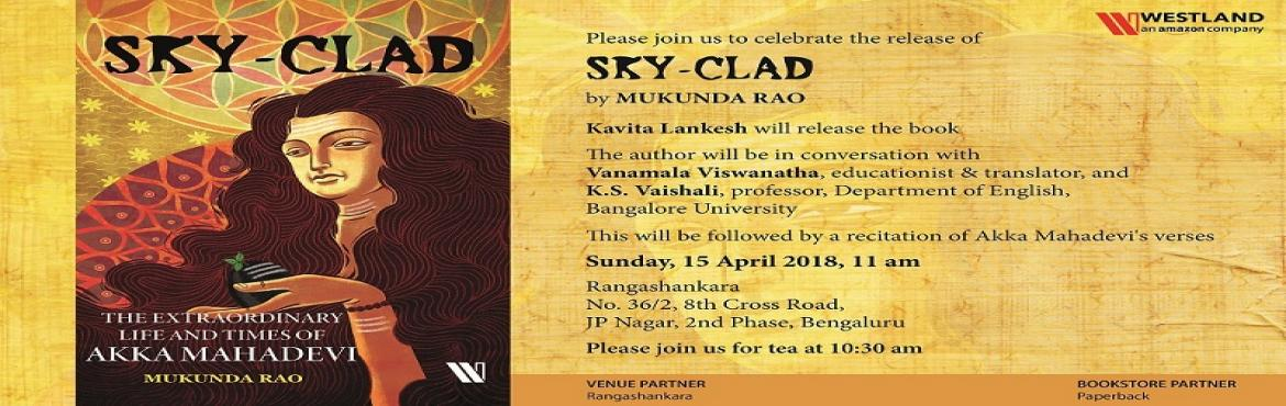 "Book Online Tickets for Director Kavita Lankesh to unveil biogra, Bengaluru.   Director, Screenwriter and Lyricist Kavitha Lankesh to release the book ""Sky-Clad: The Extraordinary Life and Times of Akka Mahadevi"" by Author Mukunda Rao on 15th April 2018 at Ranga Shankara, Bengaluru.   Join us to celebrat"