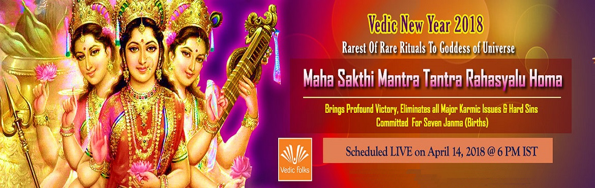 Book Online Tickets for Vedic New Year 2018, Chennai. Vedic New Year 2018 Rarest Of Rare Rituals To Goddess of Universe Maha Sakthi Mantra Tantra Rahasyalu Homa Brings Profound Victory, Eliminates all Major Karmic Issues & Hard Sins Committed for Seven Janma (Births) Scheduled LIVE on April 14, 2018