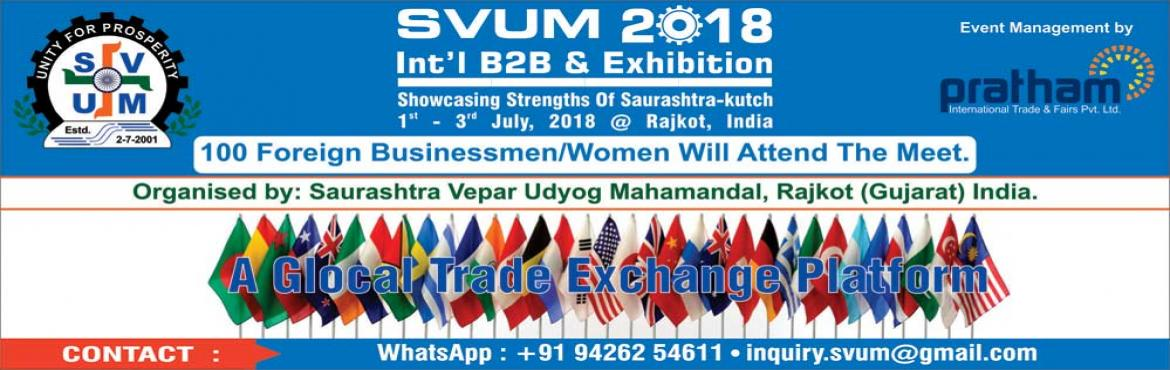 Book Online Tickets for SVUM 2018 International B2B and Exhibiti, Rajkot.   DESCRIPTION   5th Edition of SVUM 2018 Int\'l B2B & Exhibition @ Rajkot Gujarat India, Date 1st to 3rd July 2018.   This show will serve as first biggest initiative for the Development of all stakeholders, who will come unde