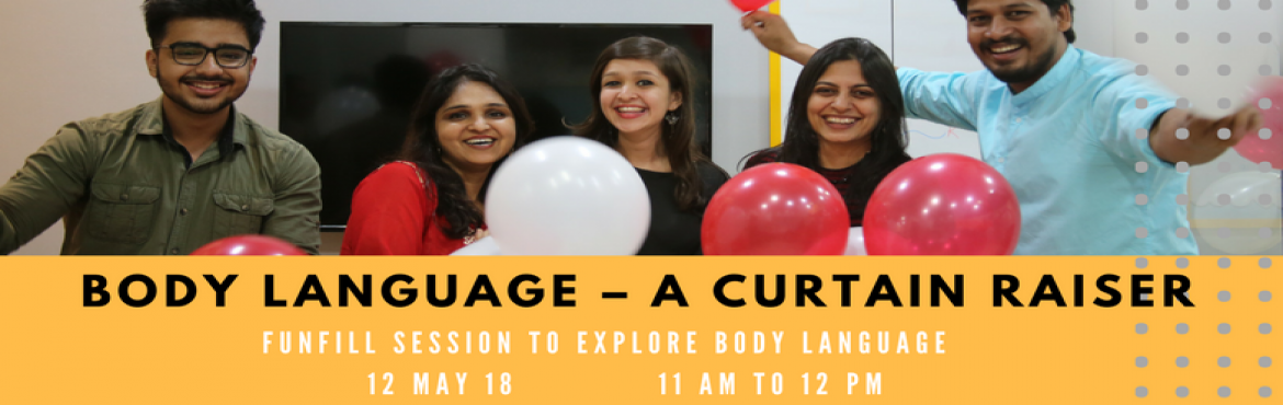 Book Online Tickets for Body Language  A curtain raiser, Mumbai.   Have you wondered how to make your communication better?  Are you fascinated to understand how human behaviour works? Does analysing your role models come naturally to you?   If you are any of these, then nonverbal communication is a