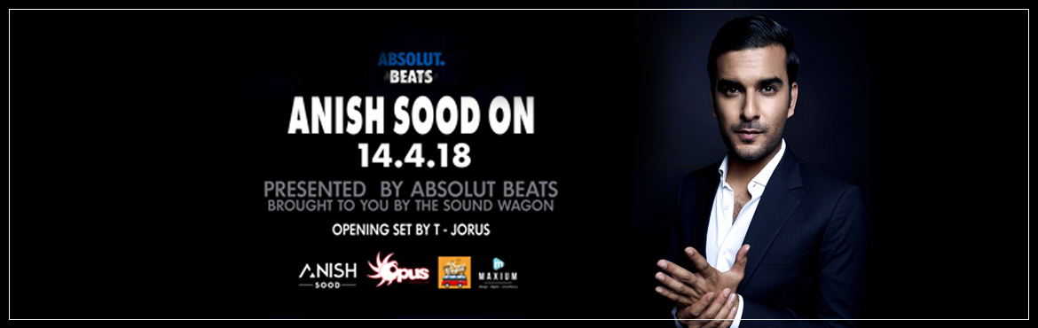 Anish Sood at Opus- Presented by Absolut Beats