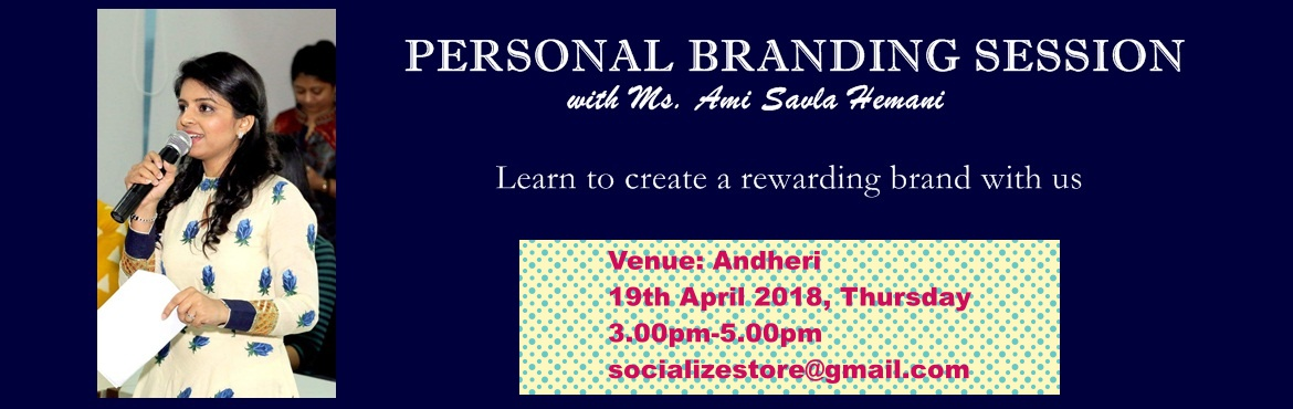 Book Online Tickets for Session on Personal Branding with Ms.Ami, Mumbai. Session on \'Personal Branding\' Session Content: 1. How to build your brand online 2. How to create effective & engaging content 3. Learn about Online PR (Getting featured) 4. How to get invited for speaking opportunities 5. How to b