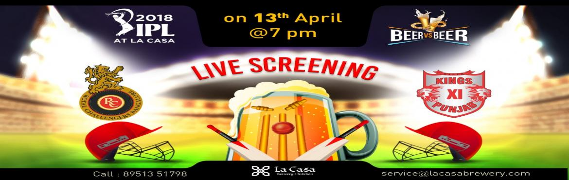 Book Online Tickets for Live Screening of RCB vs KXIP at La Casa, Bengaluru.   On April 14th, head out to La Casa Brewery to watch the Royal Challengers Bangalore take Kings XI Punjab - enjoy live streaming of IPL Matches with amazing Craft Beers.       We also bring 'Beer Vs Beer
