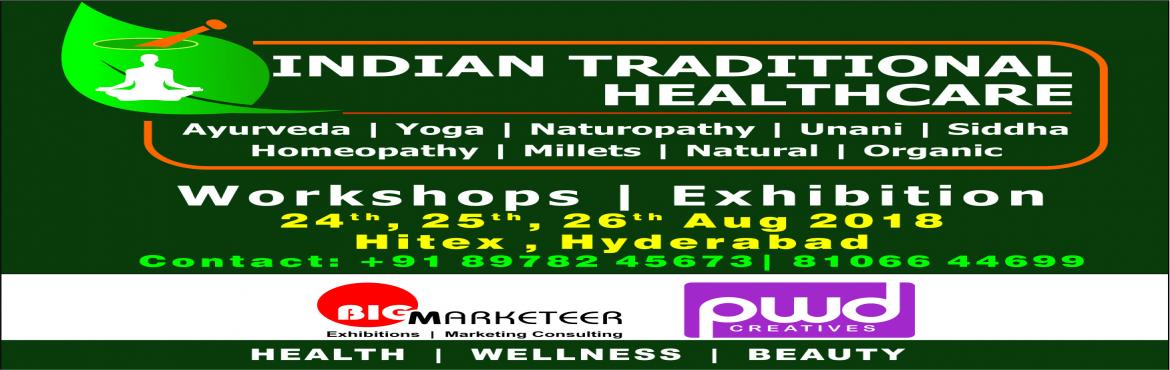 Book Online Tickets for Indian Traditional Healthcare and Organi, Hyderabad. First of its kind Expo & Workshops - 2018 edition \