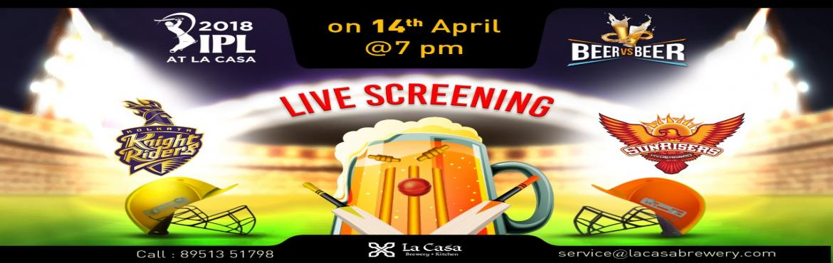 Book Online Tickets for Live Screening of KKR vs SRH at La Casa , Bengaluru. On April 14th, head out to La Casa Brewery to watch Kolkata Knight Riderstake Sunrisers Hyderabad- enjoy live streaming of IPL Matches with amazing Craft Beers. We also bring 'Beer Vs Beer' challenge wherein you win amazing of
