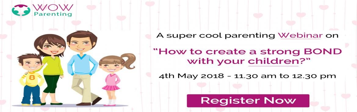 Book Online Tickets for Free Child Parenting Webinar, Pune. Free Webinars on - How to Create a Strong BOND with Your Children?  Who Should Attend?  Parents with kids from Age 4 to 16yrs of age will benefit the most. Do you face any challenges in parenting?  Why Attend This Webinar?  Don't we all &