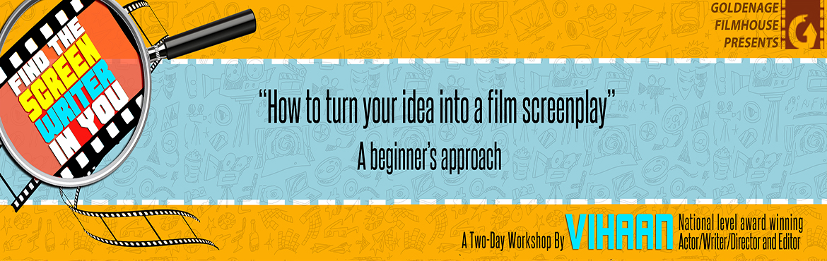 Book Online Tickets for Two Day Screen Writing Workshop By Golde, Bengaluru. Its going to be a 2-day workshop and we will be discussing about the tools and techniques used for screenwriting, how to take an idea and develop it into a screenplay, the various types of plot structures, writing great dialogues etc (with a lo