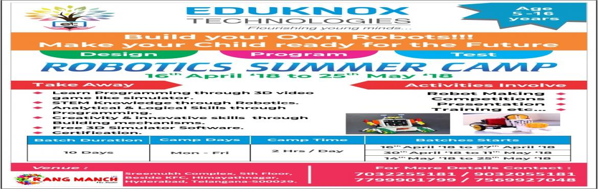 Book Online Tickets for Robotics Summer Camp in Banjara hills, O, Hyderabad.   Eduknox in association with various institutes in Hyderabad conducting Robotics Summer camps 2018-19 from ( 16th April \'18 - 25th May \'18 ).   Eduknox is a technology driven company, with its current offerings in education sectors. Our